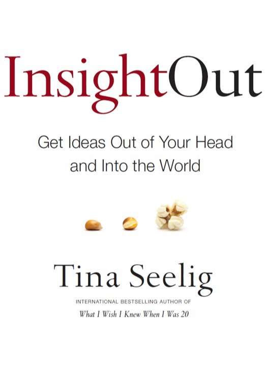 Insight Out: Get Ideas Out of Your Head and Into the World by Tina Seelig