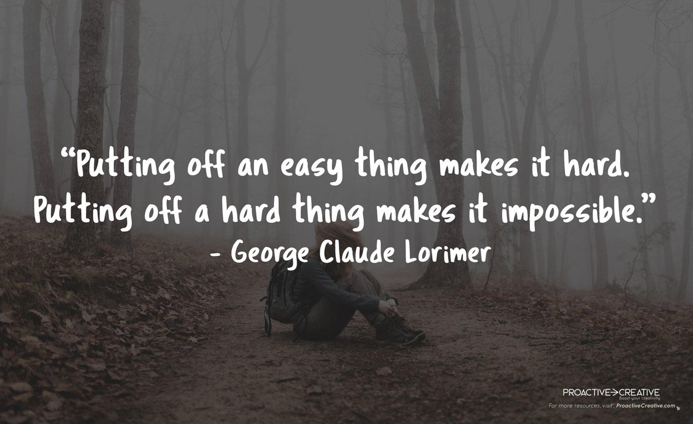 Procrastination quotes - George Claude Lorimer