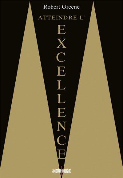 Atteindre l'excellence par Robert Greene - livre développement personnel