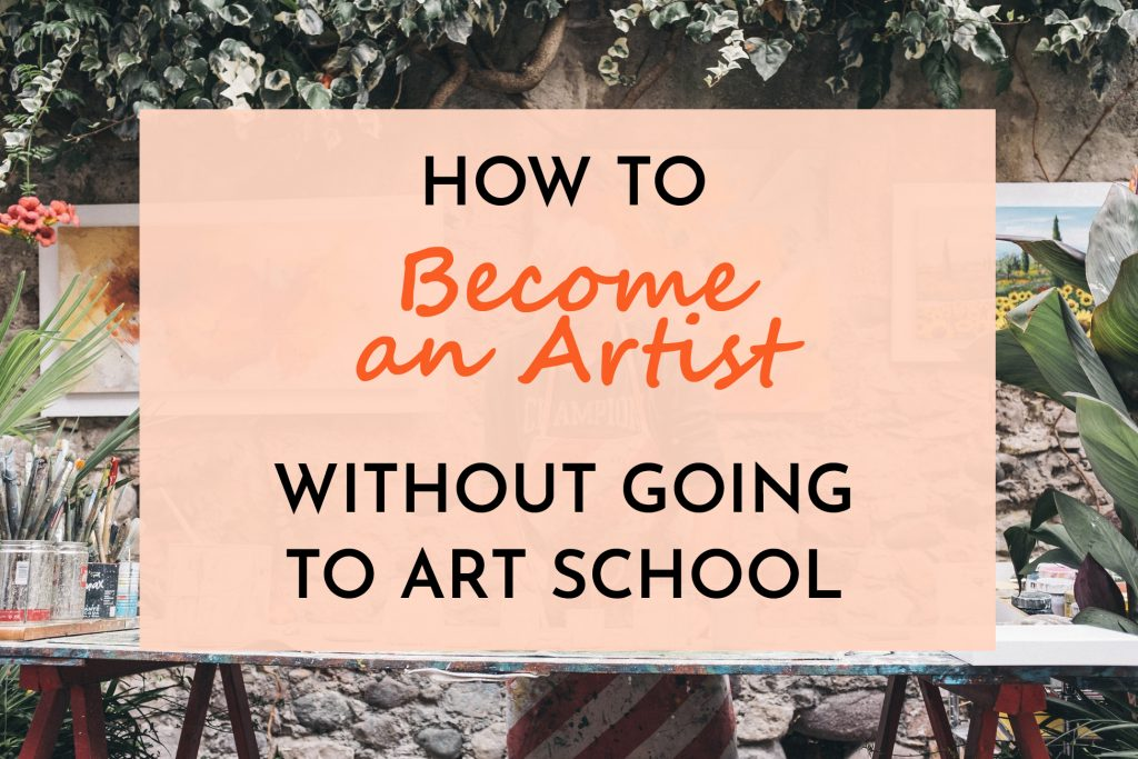 How to Become an Artist Without Going to Art School