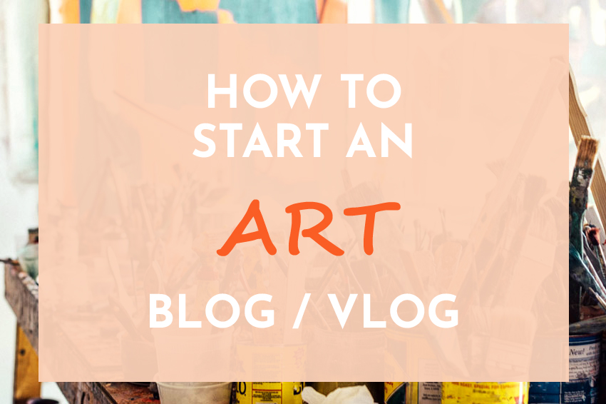 How to Start an Art Blog/Vlog