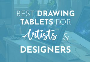 Best drawing tablet for artists & designers