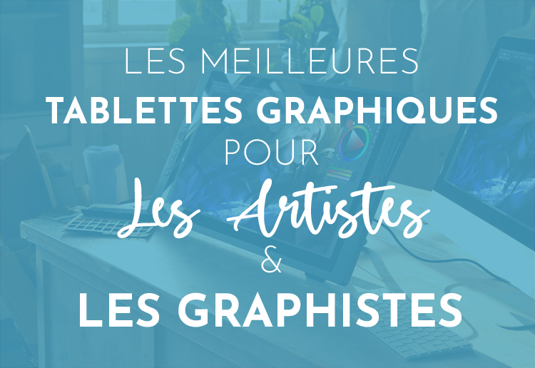 Tablettes graphiques pour les artistes et les designers